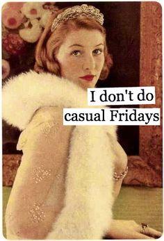 ... or Saturdays, or Sundays or Mondays, or Tuesdays, or Wednesdays, or Thursdays...!